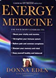 Energy Medicine: How to Use Your Body's Energies for Optimum Health and Vitality (0749919280) by Eden, Donna