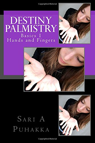 Destiny Palmistry: Basics 1 Hands and Fingers: Volume 1