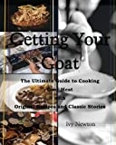 Getting Your Goat: The Ultimate Guide to Cooking Goat Meat with Original Recipes and Classic Stories