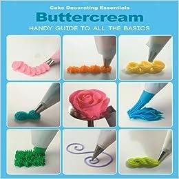 The Essentials Of Cake Decorating Book : Cake Decorating Essentials: Buttercream: Creative ...