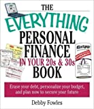 img - for The Everything Personal Finance in Your 20s & 30s Book: Erase Your Debt, Personalize Your Budget and Plan Now to Secure Your Future (Everything Series) by Fowles, Debby (2003) Paperback book / textbook / text book