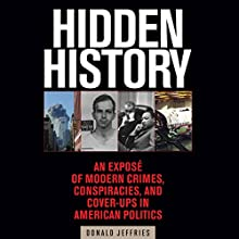 Hidden History: An Exposé of Modern Crimes, Conspiracies, and Cover-Ups in American Politics Audiobook by Donald Jeffries Narrated by Lars Mikaelson