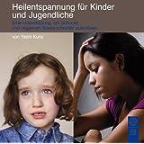 Heilentspannung für Kinder und Jugendliche: Eine Unterstützung, um Schocks und negativen Stress schneller aufzulösen