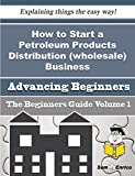 How to Start a Petroleum Products Distribution (wholesale) Business (Beginners Guide)