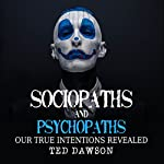 Sociopaths and Psychopaths: Our True Intentions Revealed | Ted Dawson