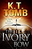 The Ivory Bow (A Chyna Stone Adventure Book 6)