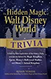 The Hidden Magic of Walt Disney World Trivia: A Ride-by-Ride Exploration of the History, Facts, and Secrets Behind the Magic Kingdom, Epcot, Disneys Hollywood Studios, and Disneys Animal Kingdom