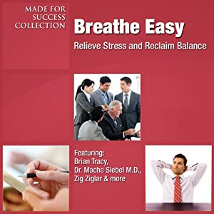 Breathe Easy: Relieve Stress and Reclaim Balance | [Brian Tracy, Mache Siebel, Zig Ziglar]