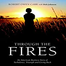 Through the Fires: An American Business Story of Turbulence, Triumph and Giving Back (       UNABRIDGED) by Robert Owen Carr, Dirk Johnson - contributor Narrated by Sean Pratt