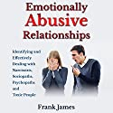 Emotionally Abusive Relationships: Identifying and Effectively Dealing with Narcissists, Sociopaths, Psychopaths and Toxic People Audiobook by Frank James Narrated by David Nelson