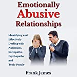 Emotionally Abusive Relationships: Identifying and Effectively Dealing with Narcissists, Sociopaths, Psychopaths and Toxic People | Frank James