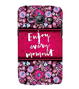 Enjoy Every Moment 3D Hard Polycarbonate Designer Back Case Cover for Samsung Galaxy J2 (2015) :: Samsung Galaxy J2 J200F