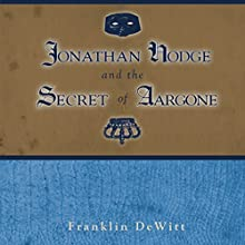Jonathan Hodge and the Secret of Aargone (       UNABRIDGED) by Franklin DeWitt Narrated by Mike Chrisman