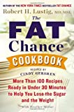 By Robert H. Lustig The Fat Chance Cookbook: More Than 100 Recipes Ready in Under 30 Minutes to Help You Lose the Sugar