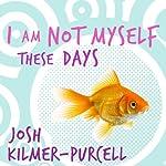 I Am Not Myself These Days: A Memoir | Josh Kilmer-Purcell