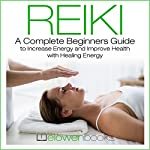 Reiki: A Complete Beginners Guide to Increase Energy and Improve Health with Healing Energy |  Elowen