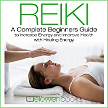 Reiki: A Complete Beginners Guide to Increase Energy and Improve Health with Healing Energy Audiobook by  Elowen Narrated by Bill Wiemuth