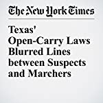Texas' Open-Carry Laws Blurred Lines between Suspects and Marchers | Manny Fernandez,Alan Blinder,David Montgomery