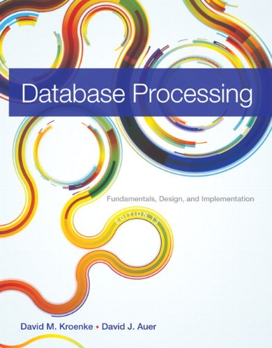 Database Processing: Fundamentals, Design, and Implementation (13th Edition), by David M. Kroenke, David J. Auer