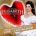 Elisabeth - Das Musical - Live - Gesamtaufnahme der Jubil�umstournee 2011/2012 - Doppel-CD