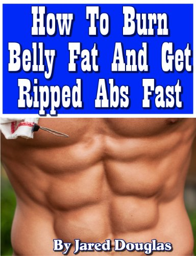 How To Burn Belly Fat And Get Ripped Abs Fast