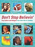 img - for Don't Stop Believin': Pop Culture and Religion from <i>Ben-Hur</i> to Zombies book / textbook / text book