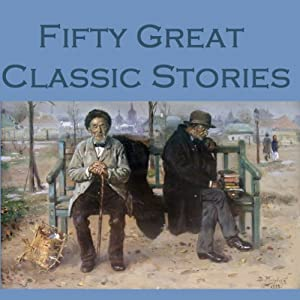 Fifty Great Classic Stories | [Arthur Conan Doyle, Guy de Maupassant, Kenneth Grahame, D. H. Lawrence, Edgar Allan Poe, Wilkie Collins, Stacy Aumonier]