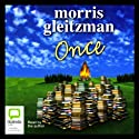 Once (       UNABRIDGED) by Morris Gleitzman Narrated by Morris Gleitzman