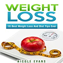 Weight Loss: 16 Best Weight Loss and Diet Tips Ever (       UNABRIDGED) by Nicole Evans Narrated by Lily Chevaliet