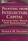img - for Profiting from Intellectual Capital: Extracting Value from Innovation (Intellectual Property Series) book / textbook / text book