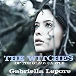 The Witches of the Glass Castle: The Witches of the Glass Castle Series, Book 1   Gabriella Lepore