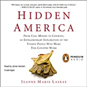 Hidden America: From Coal Miners to Cowboys, an Extraordinary Exploration of the Unseen People Who Make This Country Work | [Jeanne Marie Laskas]