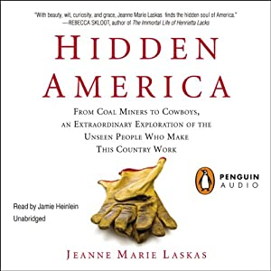 Hidden America: From Coal Miners to Cowboys, an Extraordinary Exploration of the Unseen People Who Make This Country Work   [Jeanne Marie Laskas]