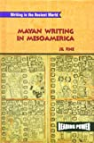 img - for Mayan Writing in Mesoamerica (Reading Power Series; Writing in the Ancient World) book / textbook / text book
