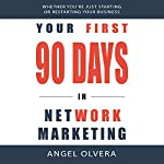 Your First 90 Days in Network Marketing | Angel Olvera