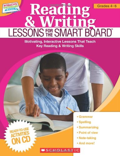 Reading & Writing Lessons for the SMART Board (Grades 4-6): Motivating, Interactive Lessons That Teach Key Reading &