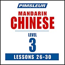 Chinese (Mandarin) Level 3 Lessons 26-30: Learn to Speak and Understand Mandarin Chinese with Pimsleur Language Programs Speech by  Pimsleur Narrated by  Pimsleur