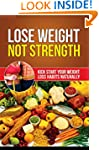 Lose Weight Not Strength: Kick Start...