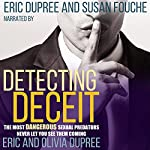 Detecting Deceit: The Most Dangerous Sexual Predators Never Let You See Them Coming | Eric Dupree,Olivia Dupree