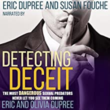 Detecting Deceit: The Most Dangerous Sexual Predators Never Let You See Them Coming Audiobook by Eric Dupree, Olivia Dupree Narrated by Susan Fouche, Eric Dupree