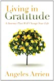 img - for Living in Gratitude: Mastering the Art of Giving Thanks Every Day, A MonthbyMonth Guide book / textbook / text book