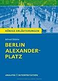 Berlin Alexanderplatz von Alfred Döblin: Textanalyse und Interpretation mit ausführlicher Inhaltsangabe und Abituraufgaben mit Lösungen (Königs Erläuterungen)