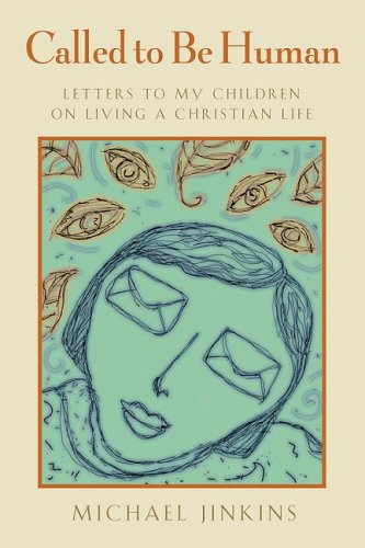 Called to Be Human: Letters to My Children on Living a Christian Life, MICHAEL JINKINS