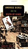 Ambrose Bierce and the Death of Kings (0142001333) by Hall, Oakley
