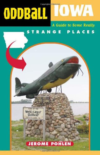 Oddball Iowa: A Guide to Some Really Strange Places (Oddball series)