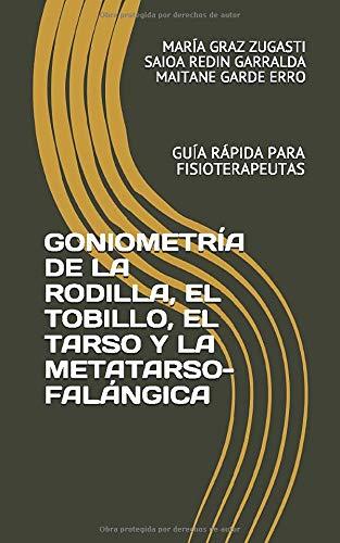GONIOMETRIA DE LA RODILLA, EL TOBILLO, EL TARSO Y LA METATARSO-FALANGICA GUIA RAPIDA PARA FISIOTERAPEUTAS  [GRAZ ZUGASTI, MARIA - REDIN GARRALDA, SAIOA - GARDE ERRO, MAITANE] (Tapa Blanda)