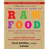 The Complete Book of Raw Food, Second Edition: Healthy, Delicious Vegetarian Cuisine Made with Living Foods * Includes More Than 400 Recipes from the World's Top Raw Food Chefsby Victoria Boutenko