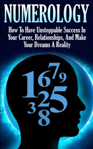 Numerology: How To Have Unstoppable Success In Your Career, Relationships, And Make Your Dreams A Reality (Numerology, Esoteric, Divine Triangle, Life Purpose, Astrology, Crystals, Zodiac Sign) PDF