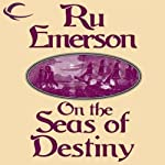 On the Seas of Destiny: Tales of Nedao, Book 3 (       UNABRIDGED) by Ru Emerson Narrated by Carrington MacDuffie
