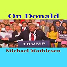 On Donald Trump: The Presidential Apprentice (       UNABRIDGED) by Michael Mathiesen Narrated by Michael Mathiesen